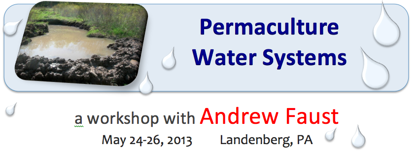 Permaculture Water Systems: A Workshop with Andrew Faust, May 24-26, Landenberg, PA