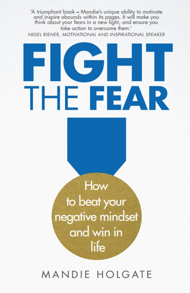 Fight the fear - how to beat your negative mindset and win at life mandie holgate