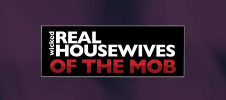 Wicked Real Housewives Of The Mob