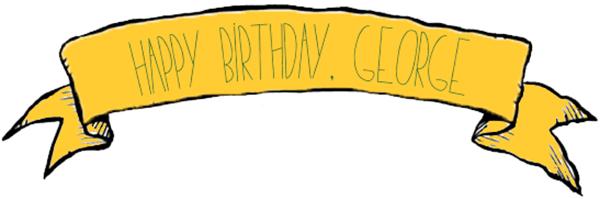 Happy Birthday, George