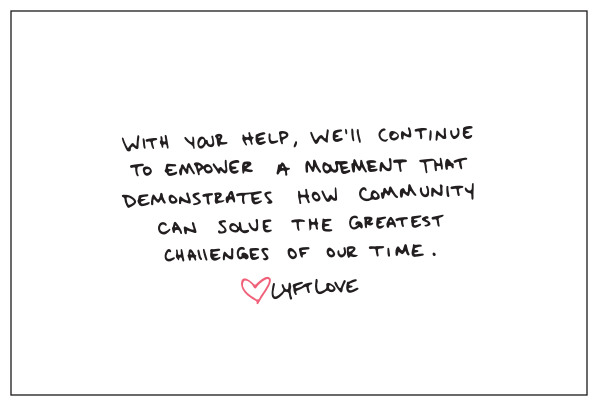 Together we'll continue to empower a movement that demonstrates how community can solve the greatest challenges of our time