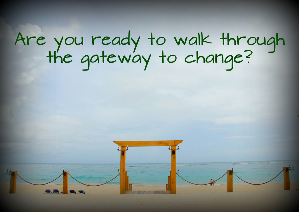 Are you ready to walk through the gateway of change