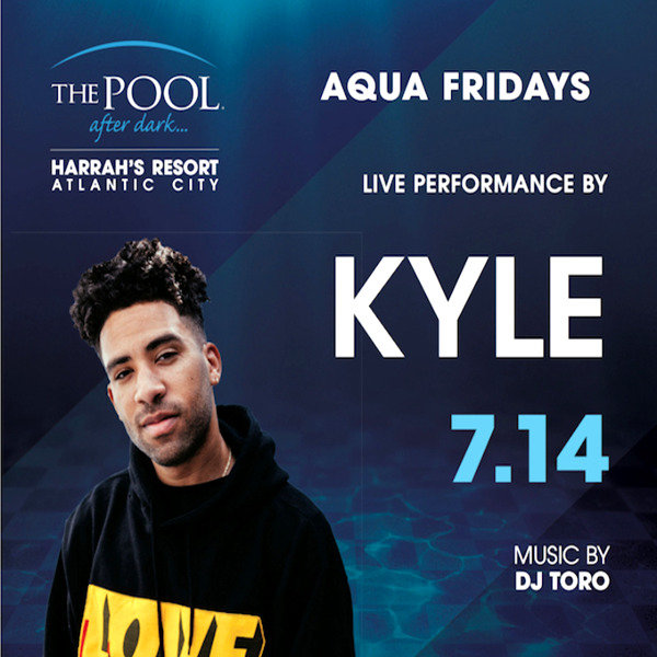 7/14 KYLE Performing LIVE! the Pool After Dark Atlantic City Get on our Friday List for FREE Admission!