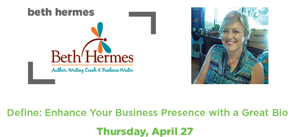 Define:Enhance Your Business Presence with a Great Bio by Beth Hermes //Tuesday, April 27//