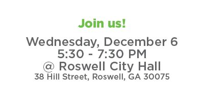 Join us! Wednesday, December 6 from 5:30 to 7:30 PM at Roswell City Hall