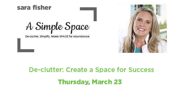 De-clutter: Create a Space for Success By Sara Fisher - A Simple Space //Thursday, March 23//