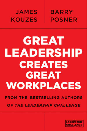 Great Leadership Creates Great Workplaces by Jim Kouzes