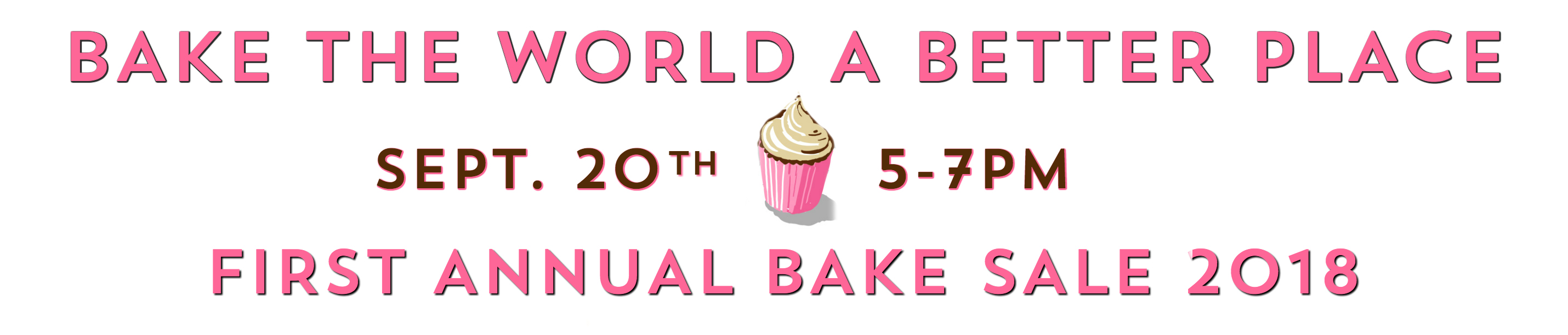 BAKE THE WORLD A BETTER PLACE | SEPT. 20TH 5-7PM | FIRST ANNUAL BAKE SALE 2018