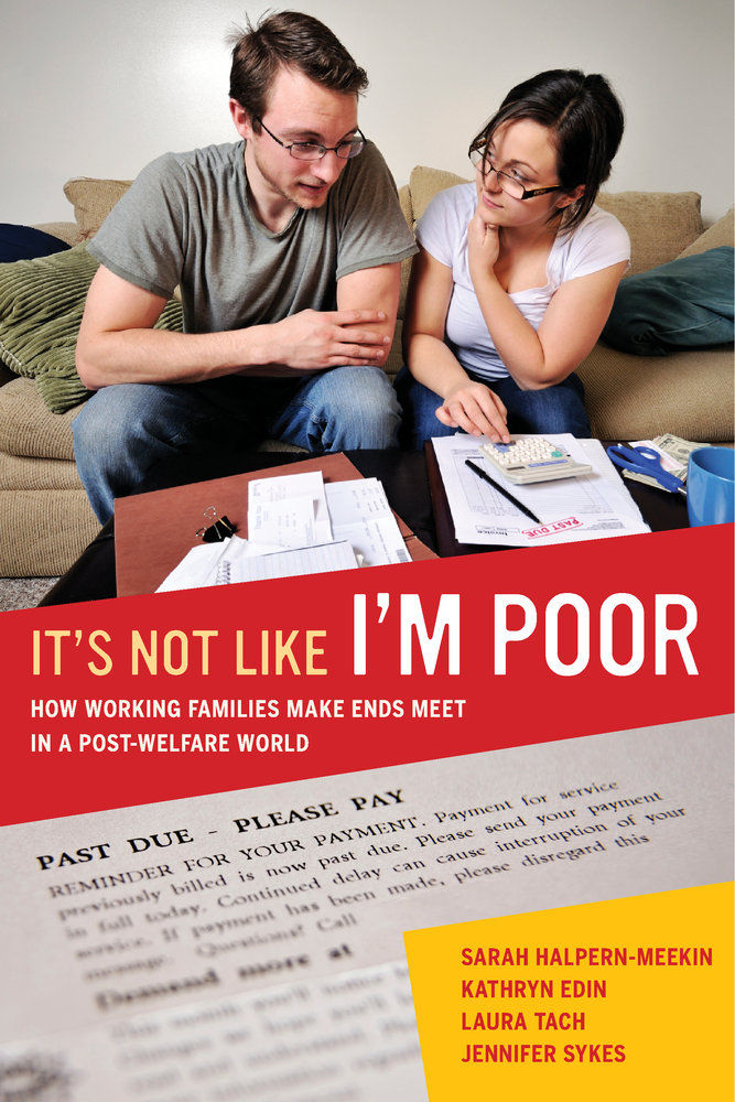 It's Not Like I'm Poor: How Working Families Make Ends Meet in a Post-Welfare World