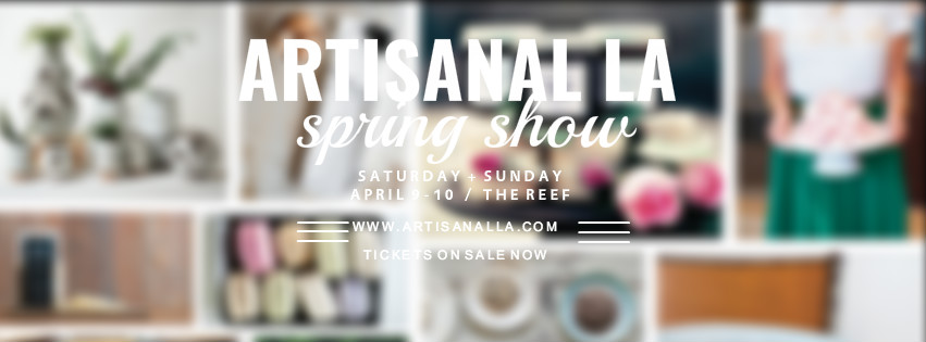 Artisanal LA Spring Show / April 9-10 / DTLA The Reef