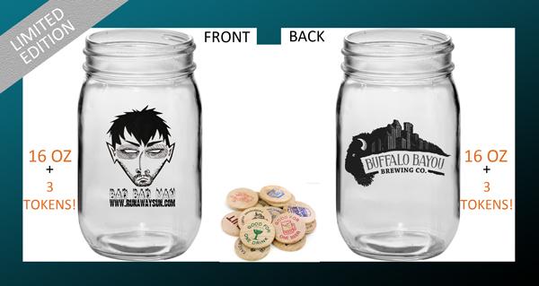 Limited Edition 16 oz Bad Bad Mason Jar + 3 tokens w/ admission!