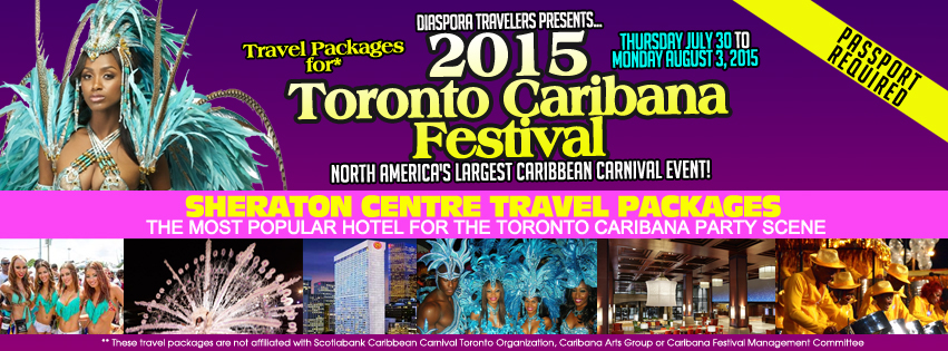 2015 Toronto Caribana Festival Sheraton Centre Hotel Only Travel Packages With Ultimate VIP Upgrade