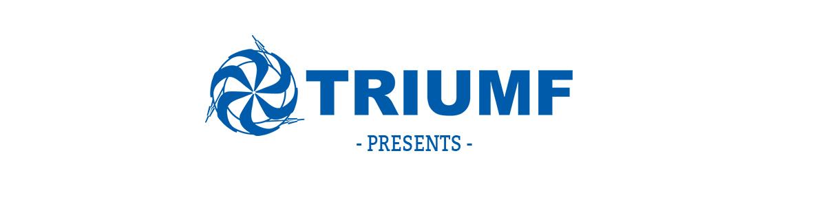 TRIUMF Presents