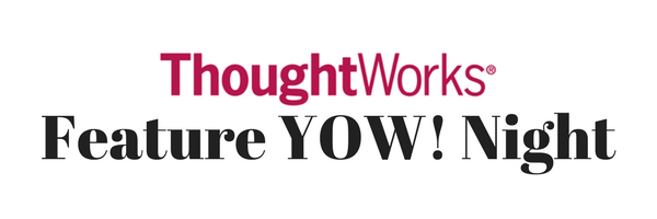 A Thoughtworks Feature YOW! Night