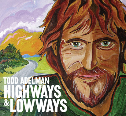 """CD cover for Todd Adelman's new release, """"Highways & Lowways."""" The cover is a painted close-up of Todd Adelman, behind him a winding road leading to a mountain."""