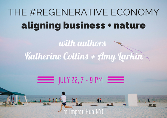 The Regenerative Economy: Aligning Business with Nature on Tuesday, July 22 from 7 to 9 pm at Impact Hub NYC