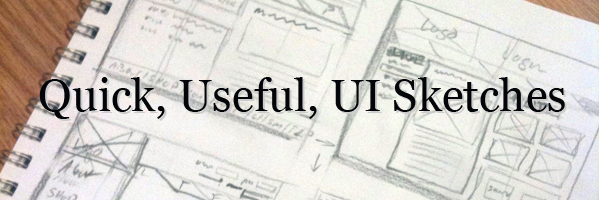 Quick, Useful, UI Sketches