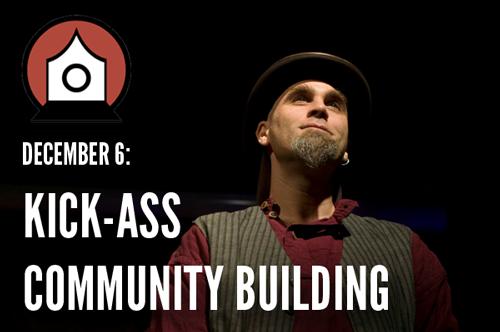 Kick-Ass Community Building, December 6