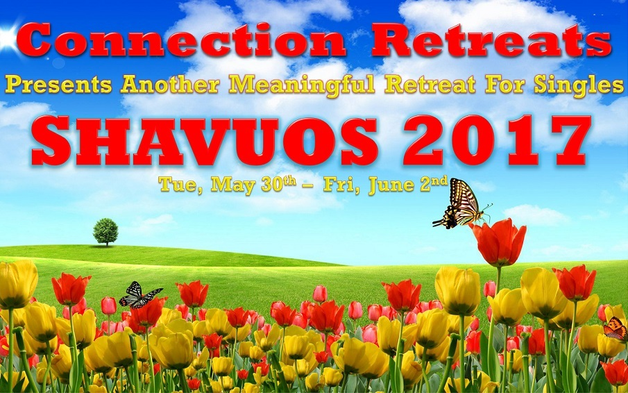 JOIN US FOR ANOTHER AMAZING SHAVUOS!  OUR 7th CONSECUTIVE SHAVUOS SINGLES RETREAT!