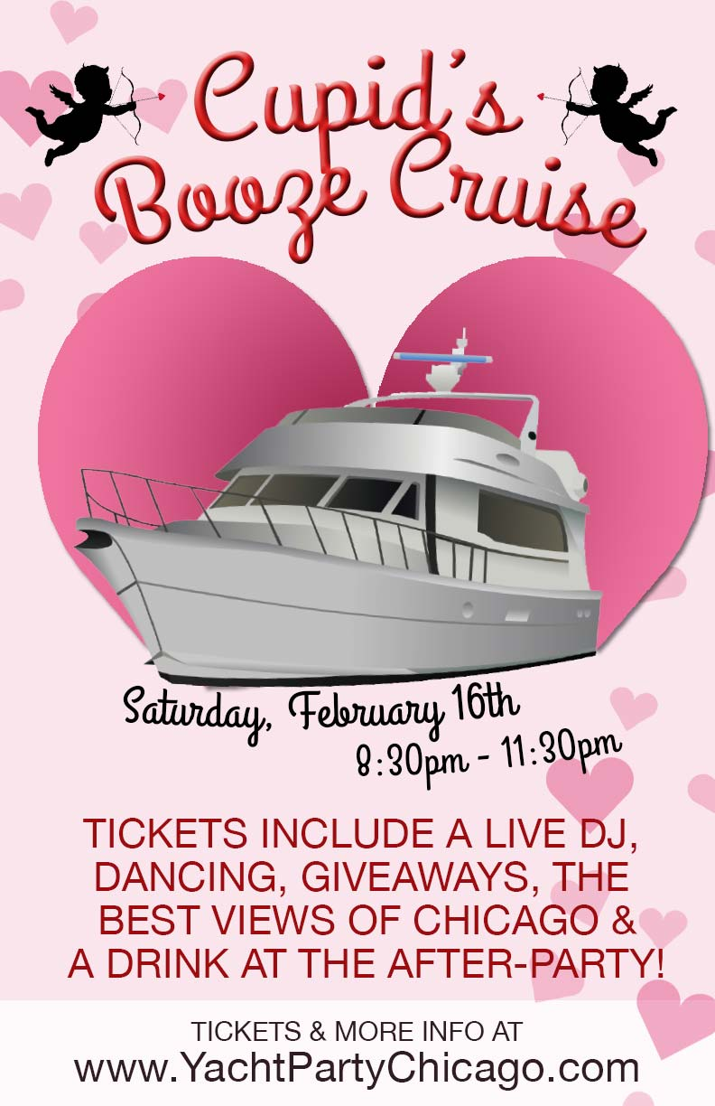 Cupid's Booze Cruise Party - Whether you're looking for love or celebrating it, come out on our 3 story luxury yacht for Cupid's Booze Cruise on Lake Michigan! Tickets include a Live DJ, Dancing, Giveaways, the best views of Chicago and a drink at the After-Party!