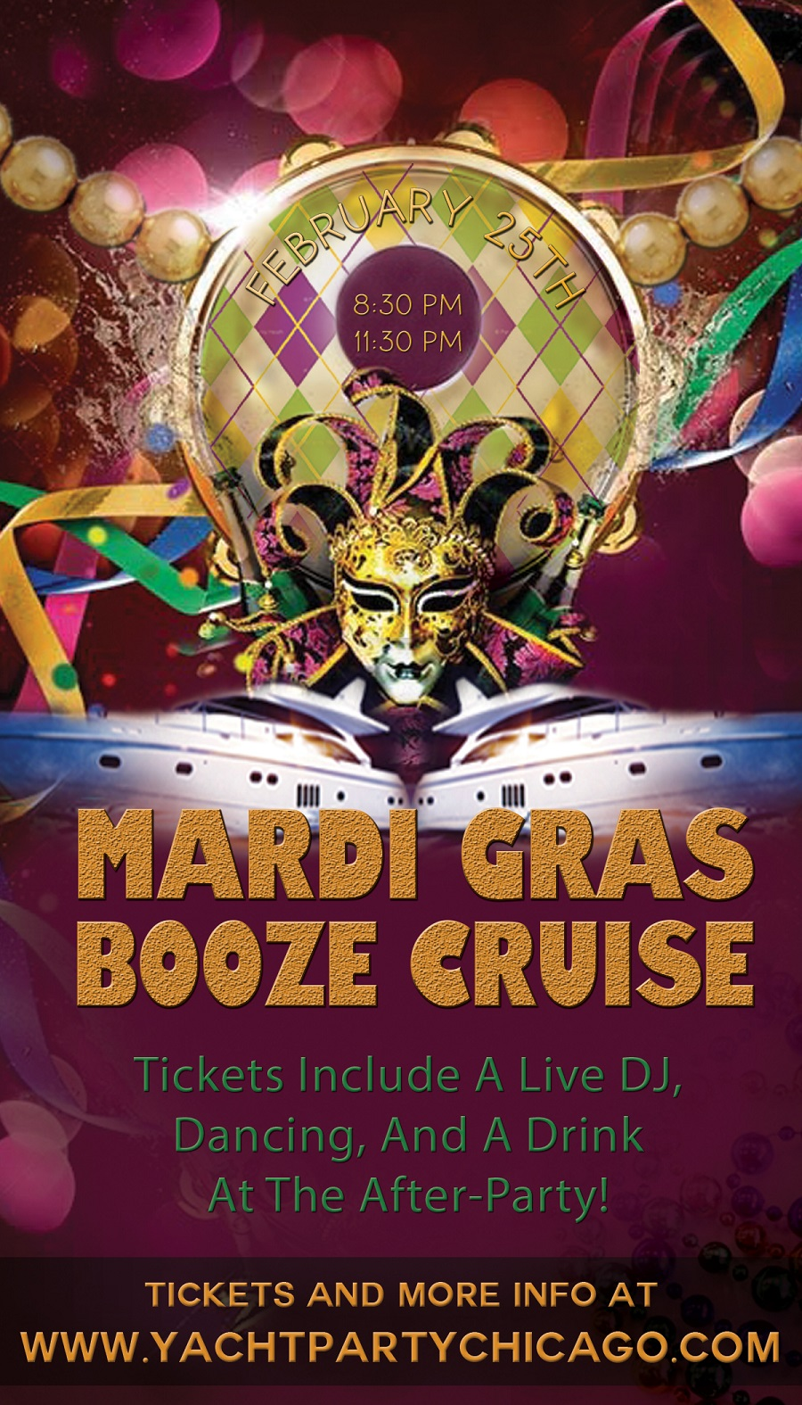 Come out on our yacht for the Mardi Gras Booze Cruise on Lake Michigan! Tickets include a Live DJ, Dancing, and A Drink At The After-Party! Catch breathtaking views of the skyline while aboard the booze cruise!