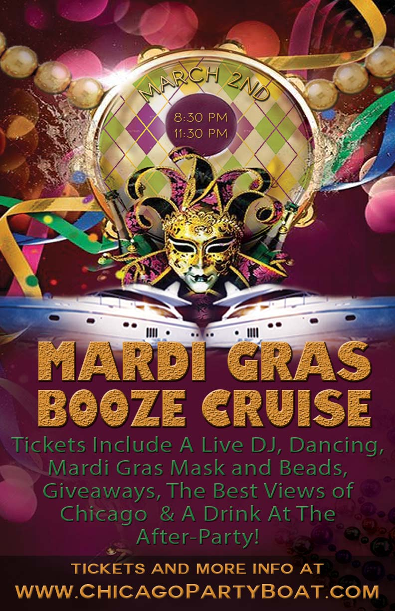Mardi Gras Booze Cruise Party - Come out on our three story luxury yacht for a cruise on Lake Michigan! Tickets include a Live DJ, Dancing, Mardi Gras Mask and Beads, Giveaways, the best views of Chicago and a drink at the After-Party!