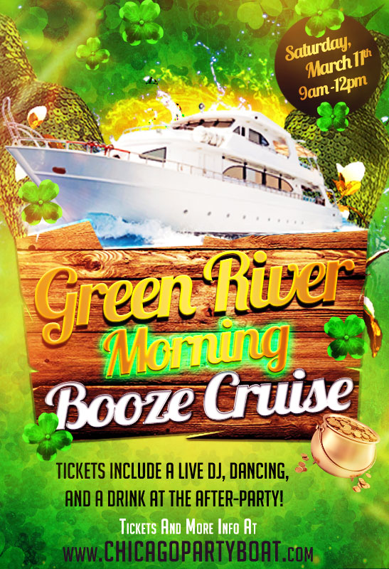 St. Patrick's Day - Green River Morning Booze Cruise on Lake Michigan! Tickets include a Live DJ, Dancing, and A Drink At The After-Party! Catch breathtaking views of the skyline while aboard the booze cruise!