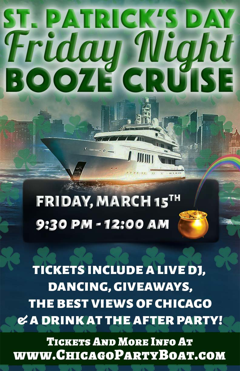 St. Patrick's Day Friday Night Booze Cruise - Tickets include a Live DJ, Dancing, Giveaways, a drink at the after party and the best views of Chicago!
