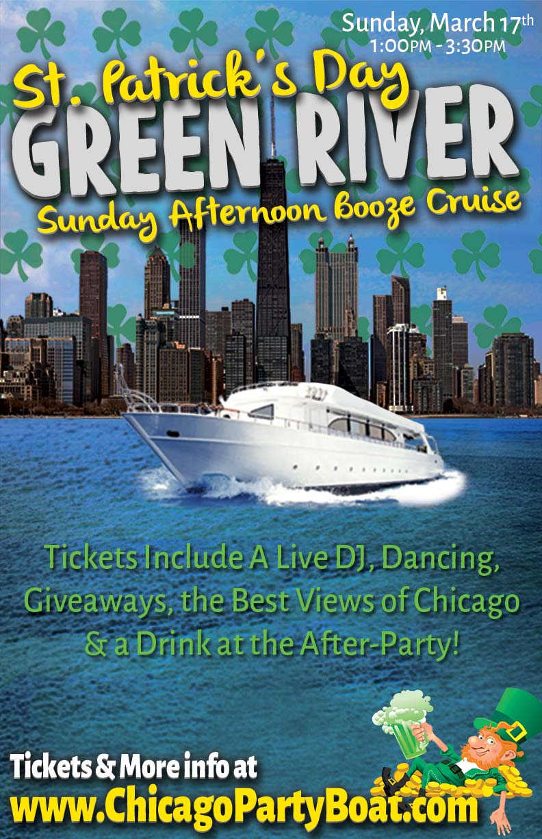 St. Patrick's Day Green River Sunday Afternoon Booze Cruise - Tickets include a Live DJ, Dancing, Giveaways, a drink at the after party and the best views of Chicago!