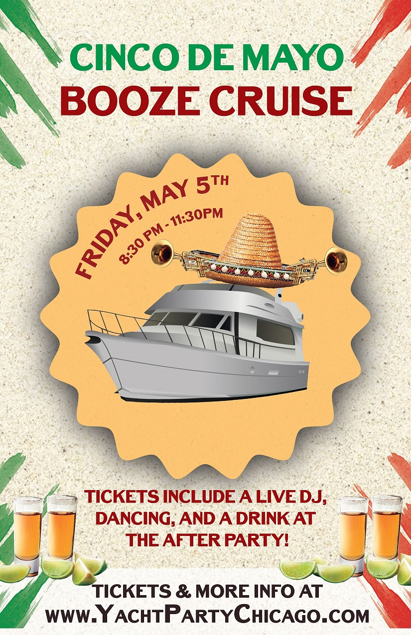 Cinco de Mayo Booze Cruise on Lake Michigan! Tickets include a Live DJ, Dancing, and A Drink At The After-Party! Catch breathtaking views of the skyline while aboard the booze cruise!