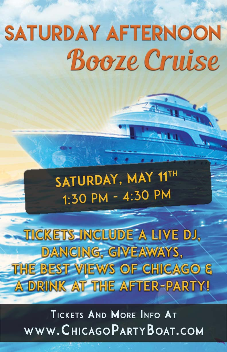 Saturday Afternoon Booze Cruise on May 11th - Tickets include a Live DJ, Dancing, Giveaways, a drink at the after party and the best views of Chicago!