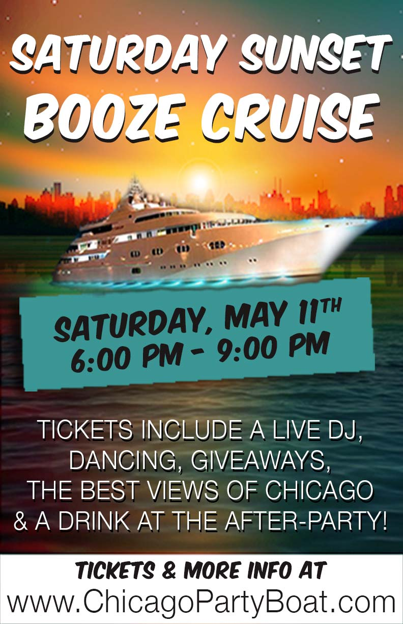 Saturday Sunset Booze Cruise on May 11th - Tickets include a Live DJ, Dancing, Giveaways, a drink at the after party and the best views of Chicago!