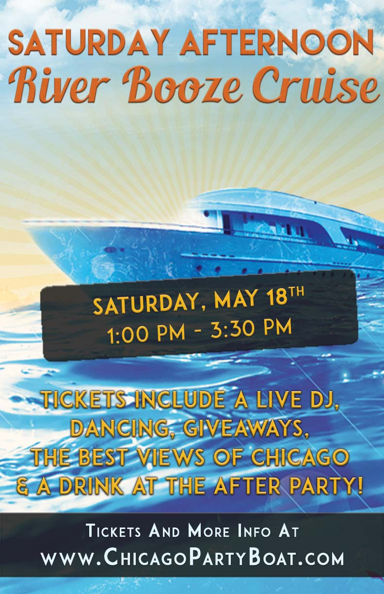 Saturday Afternoon River Booze Cruise on May 18th - Tickets include a Live DJ, Dancing, Giveaways, a drink at the after party and the best views of Chicago!