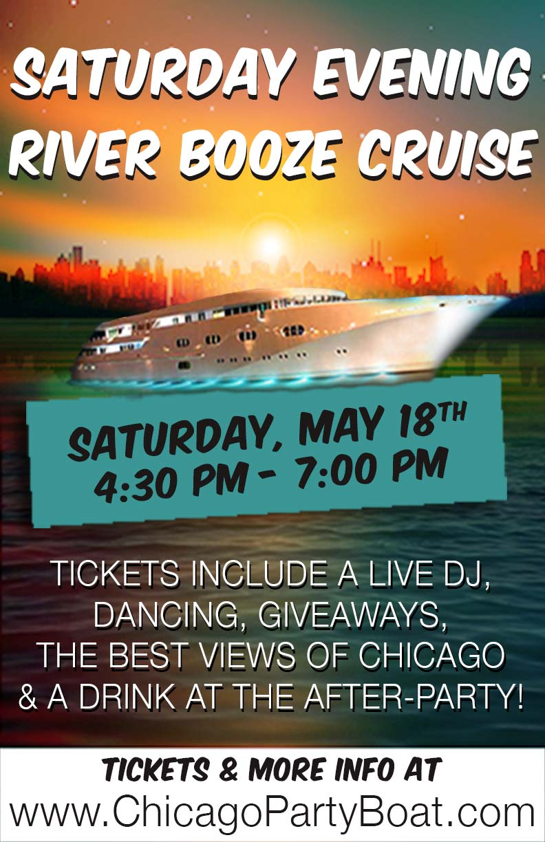 Saturday Evening River Booze Cruise Party on May 18th - Tickets include a Live DJ, Dancing, Giveaways, a drink at the after party and the best views of Chicago!