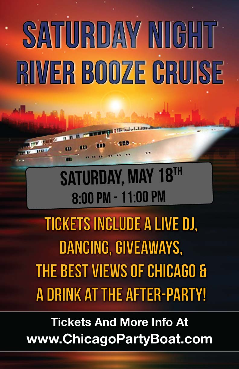 Saturday Night River Booze Cruise Party on May 18th - Tickets include a Live DJ, Dancing, Giveaways, a drink at the after party and the best views of Chicago!