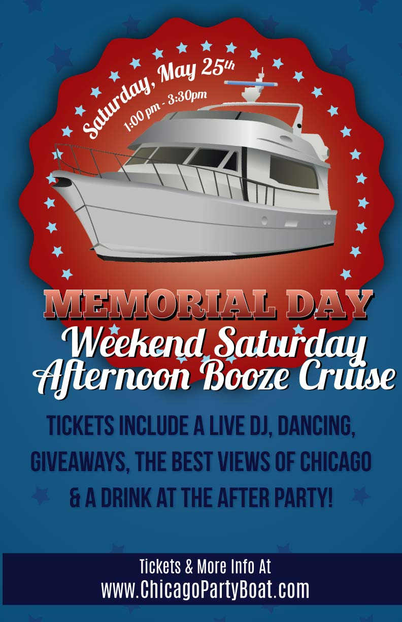 Memorial Day Weekend Saturday Afternoon Booze Cruise Party - Tickets include a Live DJ, Dancing, Giveaways, a drink at the after party and the best views of Chicago!