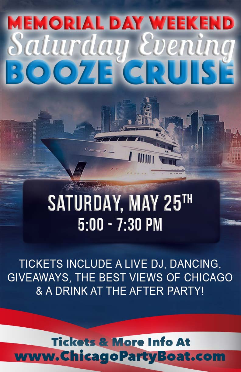 Memorial Day Weekend Saturday Evening Booze Cruise Party - Tickets include a Live DJ, Dancing, Giveaways, a drink at the after party and the best views of Chicago!