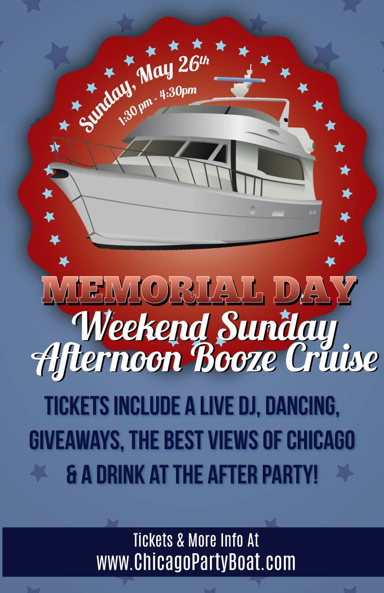 Memorial Day Weekend Sunday Afternoon Booze Cruise - Tickets include a Live DJ, Dancing, Giveaways, a drink at the after party and the best views of Chicago!