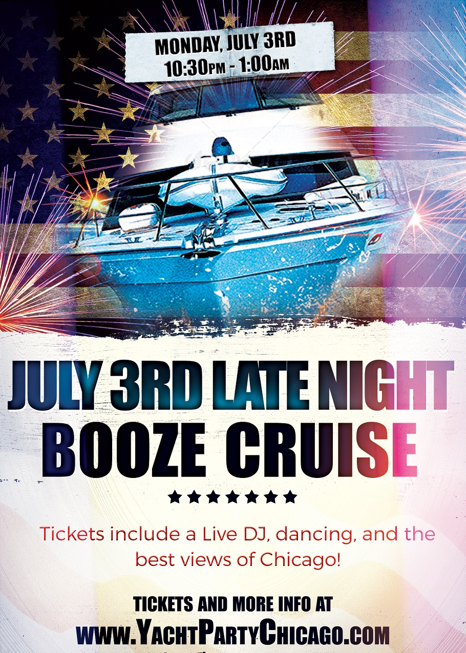 Independence Day - July 3rd Late Night Booze Cruise on Lake Michigan! Tickets include a Live DJ, Dancing, and the best views of Chicago! Catch breathtaking views of the skyline while aboard the booze cruise!