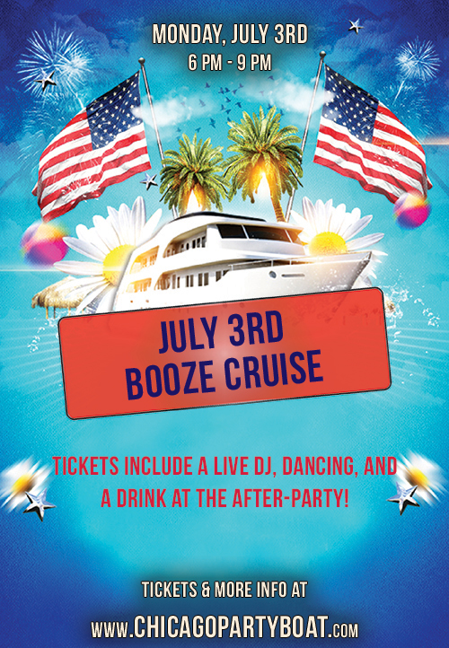 Independence Day - July 3rd Booze Cruise on Lake Michigan! Tickets include a Live DJ, Dancing, and A Drink At The After-Party! Catch breathtaking views of the skyline while aboard the booze cruise!