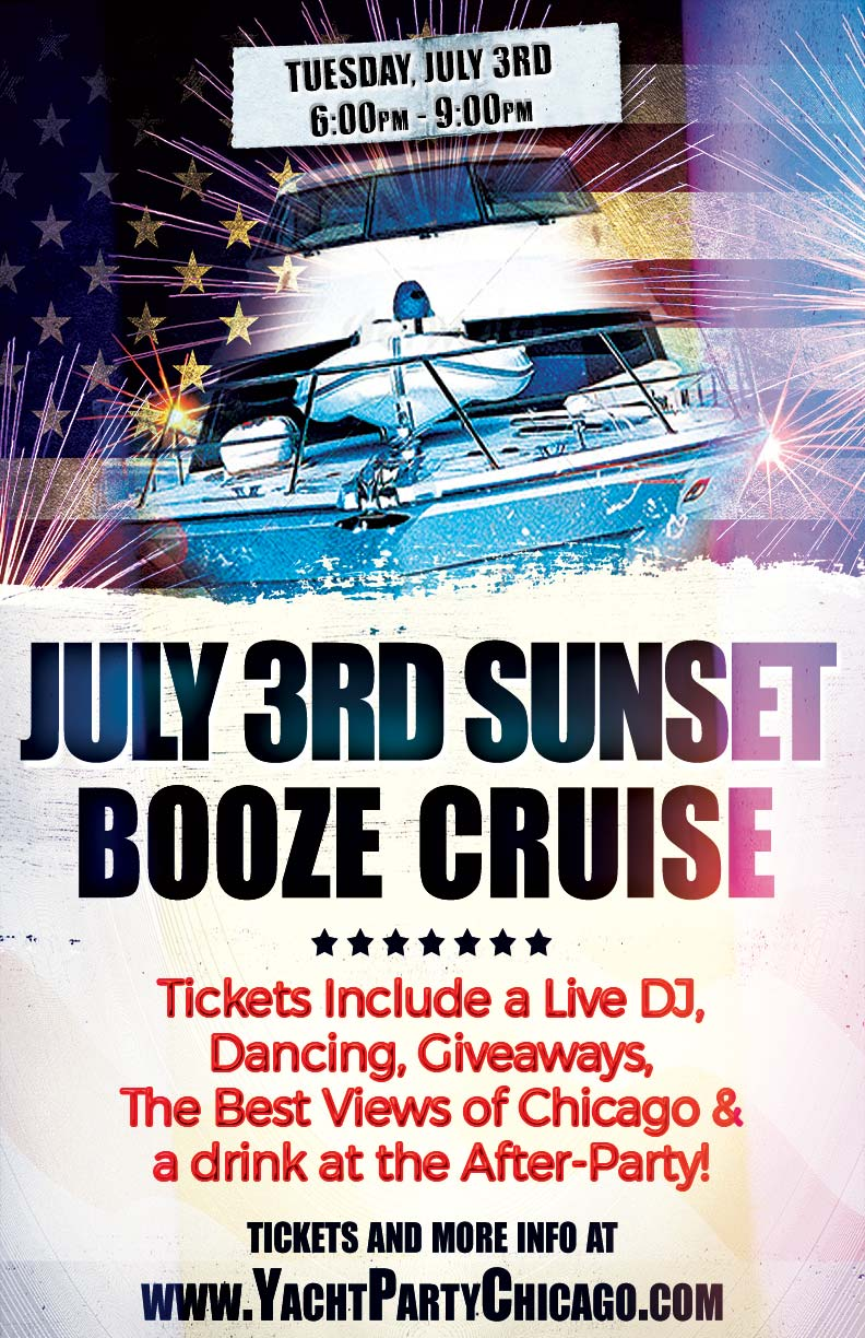 July 3rd Independence Day Party Booze Cruise - Tickets include a Live DJ, Dancing, Giveaways, the best views of Chicago and a drink at the After-Party!