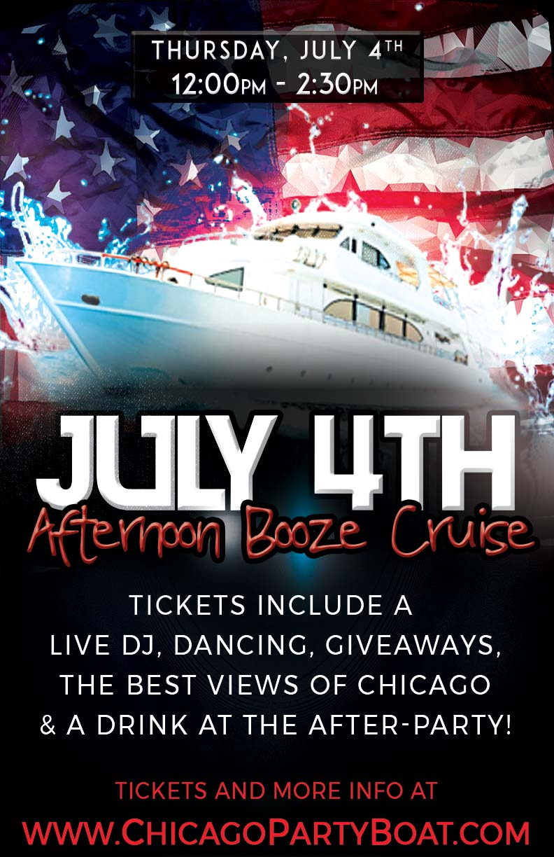 July 4th Afternoon Booze Cruise Party - Tickets include a Live DJ, Dancing, Giveaways, a drink at the after party and the best views of Chicago!