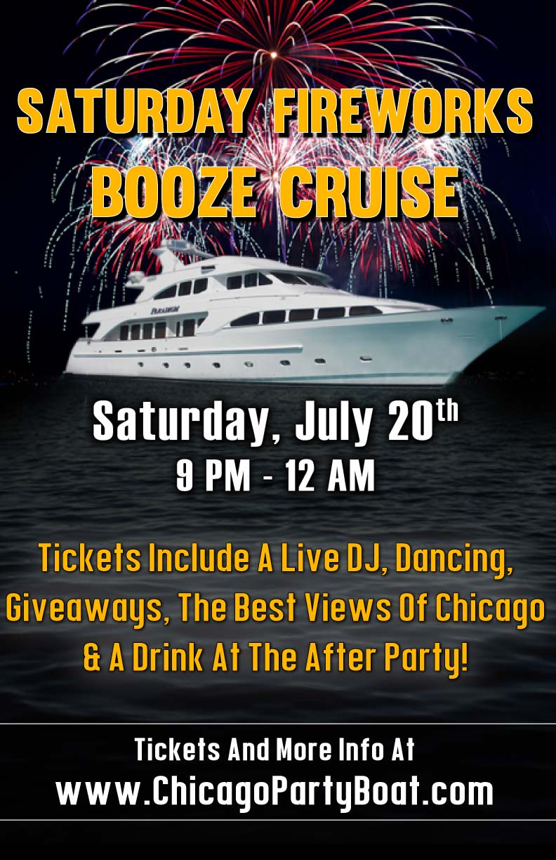 Saturday Fireworks Booze Cruise Party - Tickets include a Live DJ, Dancing, Giveaways, a drink at the after party and the best views of Chicago!