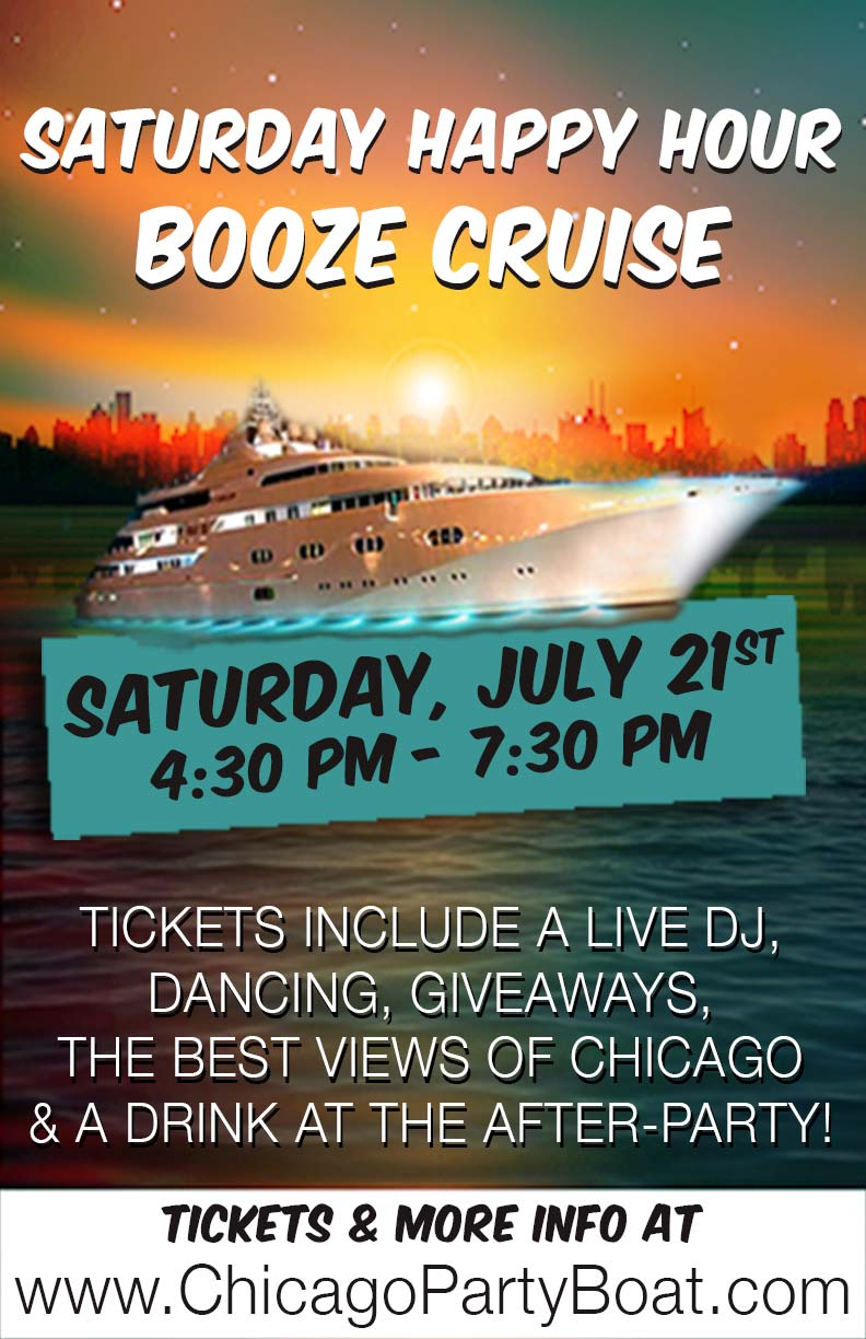 Saturday Happy Hour Booze Cruise Party - Tickets include a Live DJ, Dancing, Giveaways, the best views of Chicago and a drink at the After-Party!