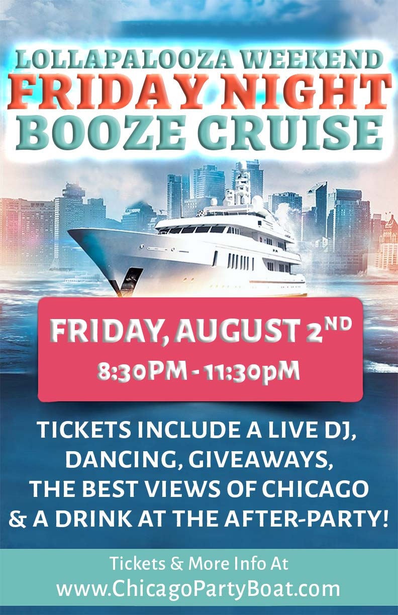 Lollapalooza Weekend Friday Night Booze Cruise Party - Tickets include a Live DJ, Dancing, Giveaways, a drink at the after party and the best views of Chicago!