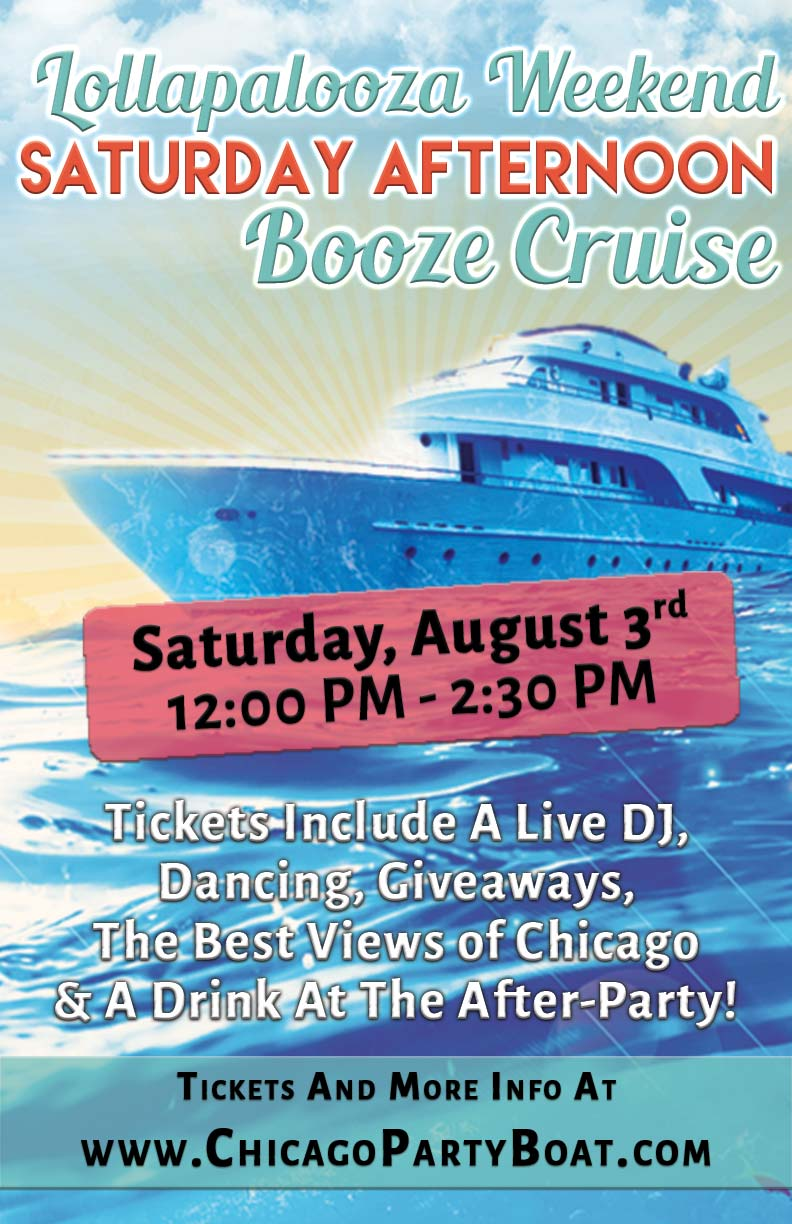 Lollapalooza Weekend Saturday Afternoon Booze Cruise Party - Tickets include a Live DJ, Dancing, Giveaways, a drink at the after party and the best views of Chicago!