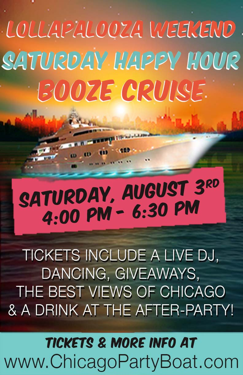 Lollapalooza Weekend Happy Hour Booze Cruise Party - Tickets include a Live DJ, Dancing, Giveaways, a drink at the after party and the best views of Chicago!
