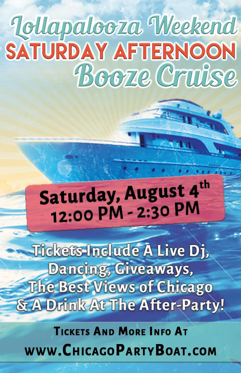 Lollapalooza Weekend Saturday Afternoon Booze Cruise Party - Tickets include a Live DJ, Dancing, Giveaways, the best views of Chicago and a drink at the After-Party!