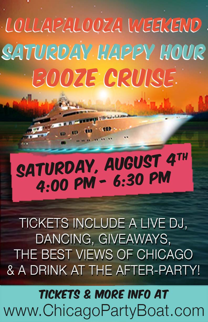 Lollapalooza Weekend Saturday Happy Hour Booze Cruise - Tickets include a Live DJ, Dancing, Giveaways, the best views of Chicago and a drink at the After-Party!