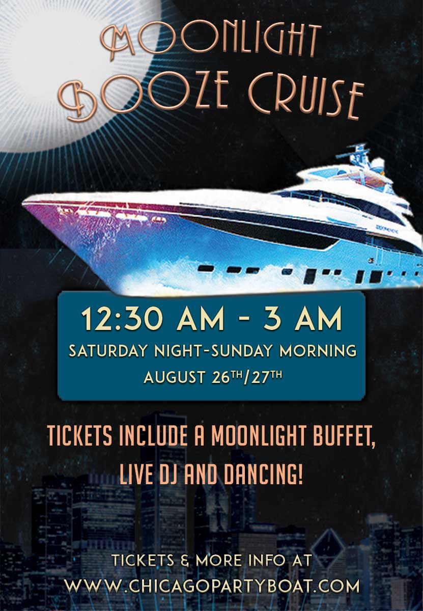 Moonlight Booze Cruise on Lake Michigan! Come out on our four story luxury yacht for a cruise on Lake Michigan! Tickets include a Buffet, Live DJ, Dancing and the best views of Chicago!